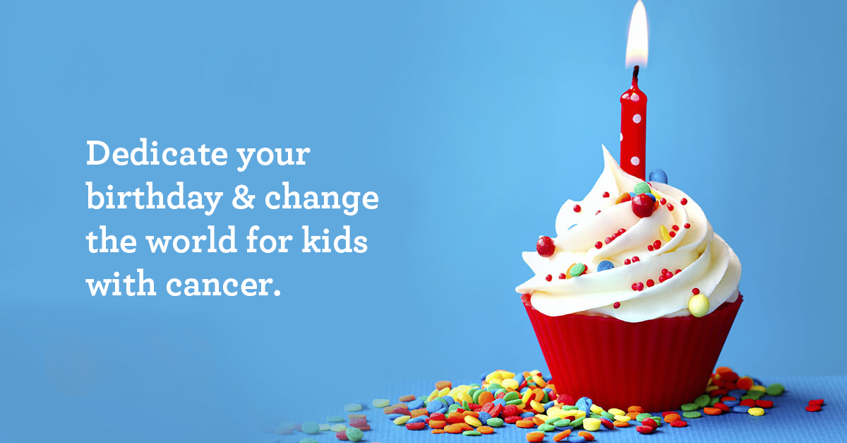 Give up your birthday and change the world for kids with cancer