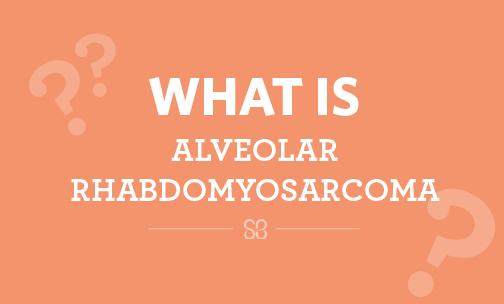 what-is-alveolar-rhabdomyosarcoma