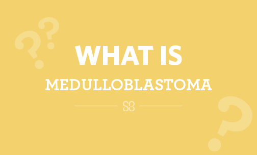 What is medulloblastoma?